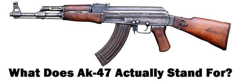 What Does AK-47 Stand for